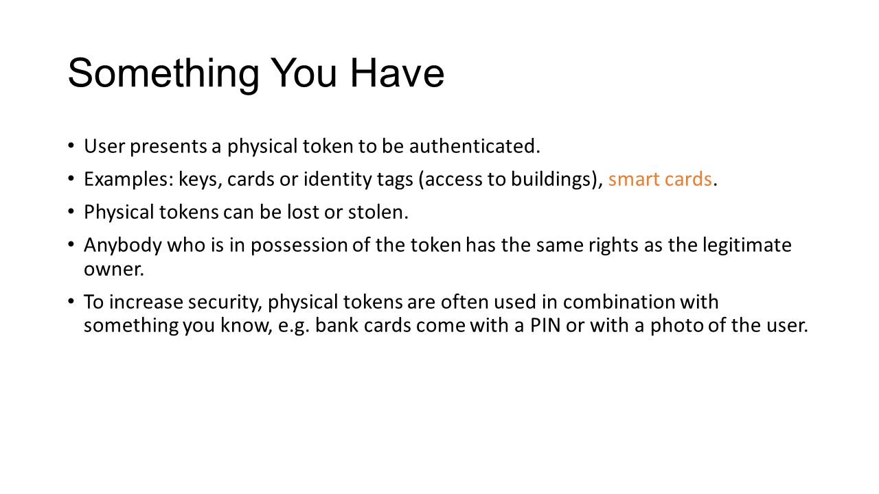 Something You Have User presents a physical token to be authenticated.