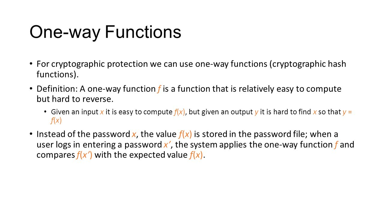 One-way Functions For cryptographic protection we can use one-way functions (cryptographic hash functions).