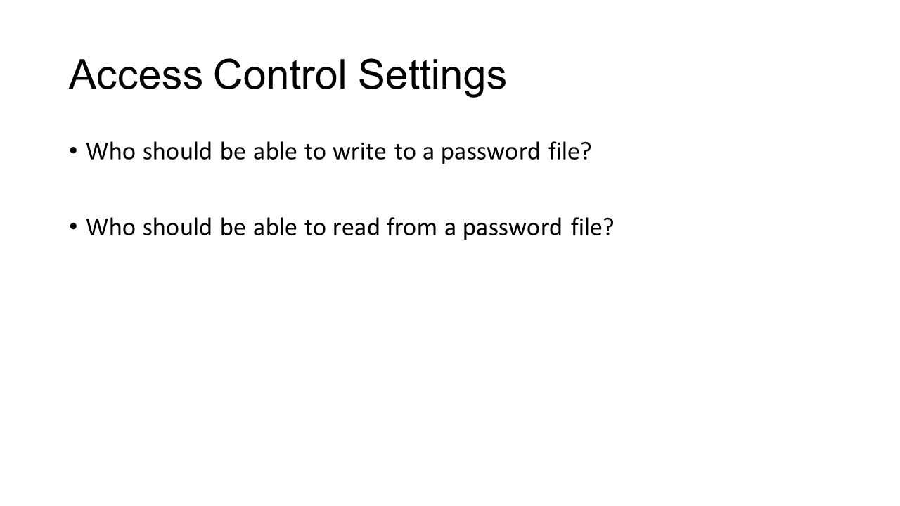 Access Control Settings Who should be able to write to a password file.