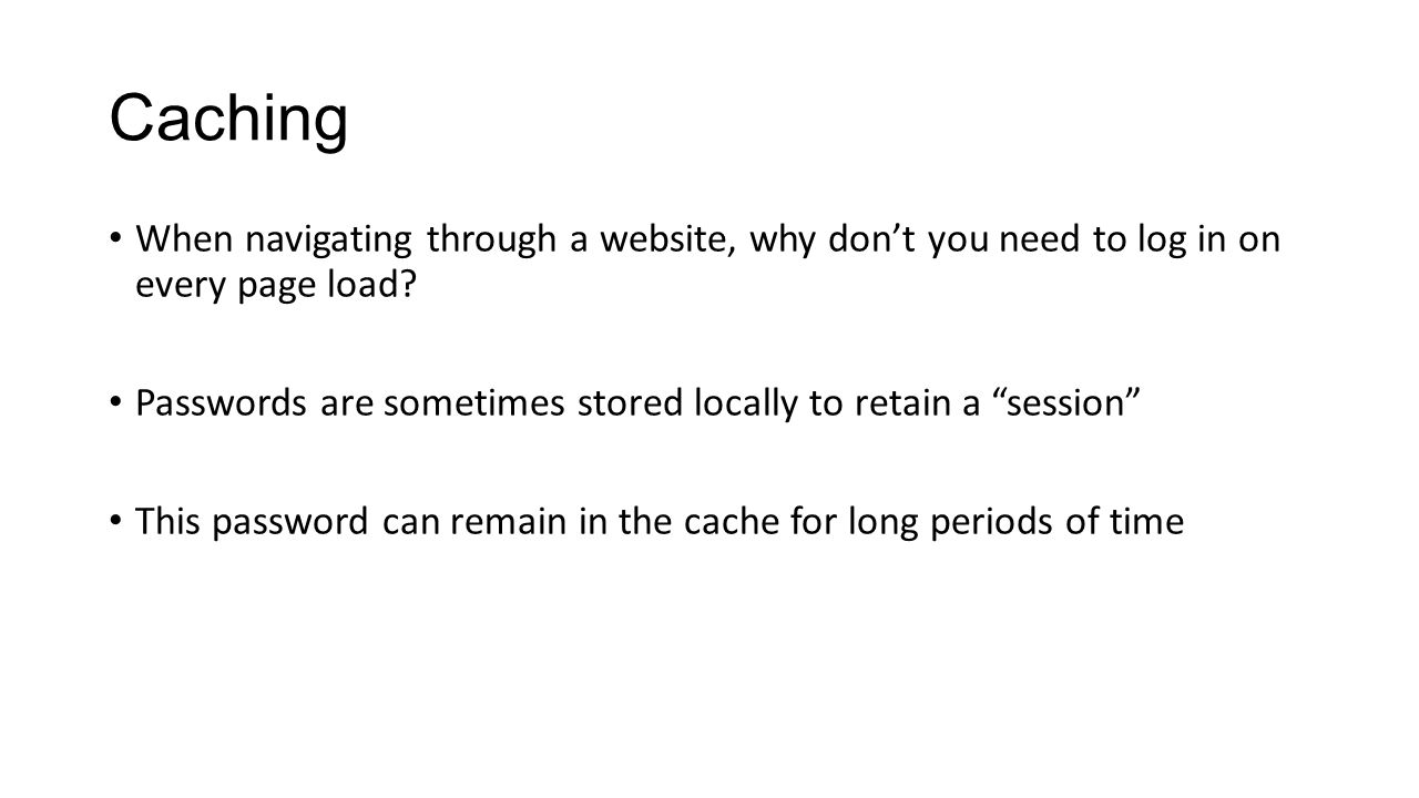 Caching When navigating through a website, why don't you need to log in on every page load.