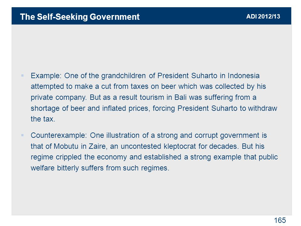 ADI 2012/13 165  Example: One of the grandchildren of President Suharto in Indonesia attempted to make a cut from taxes on beer which was collected by his private company.