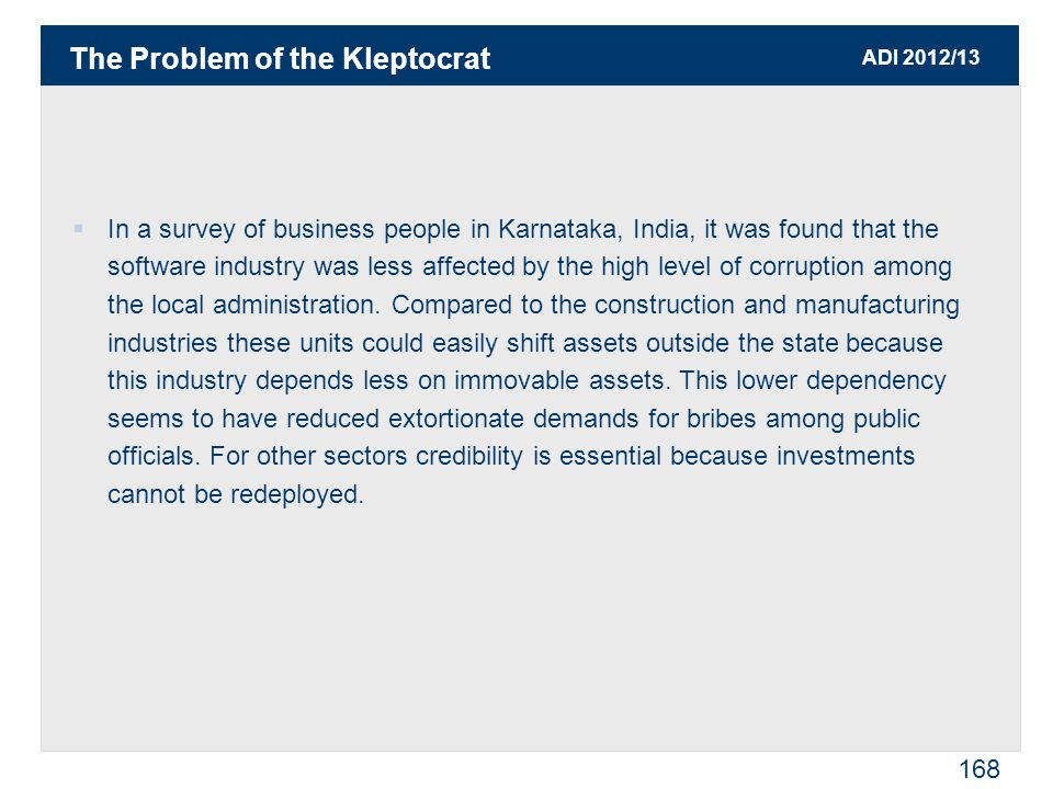 ADI 2012/13 168  In a survey of business people in Karnataka, India, it was found that the software industry was less affected by the high level of corruption among the local administration.