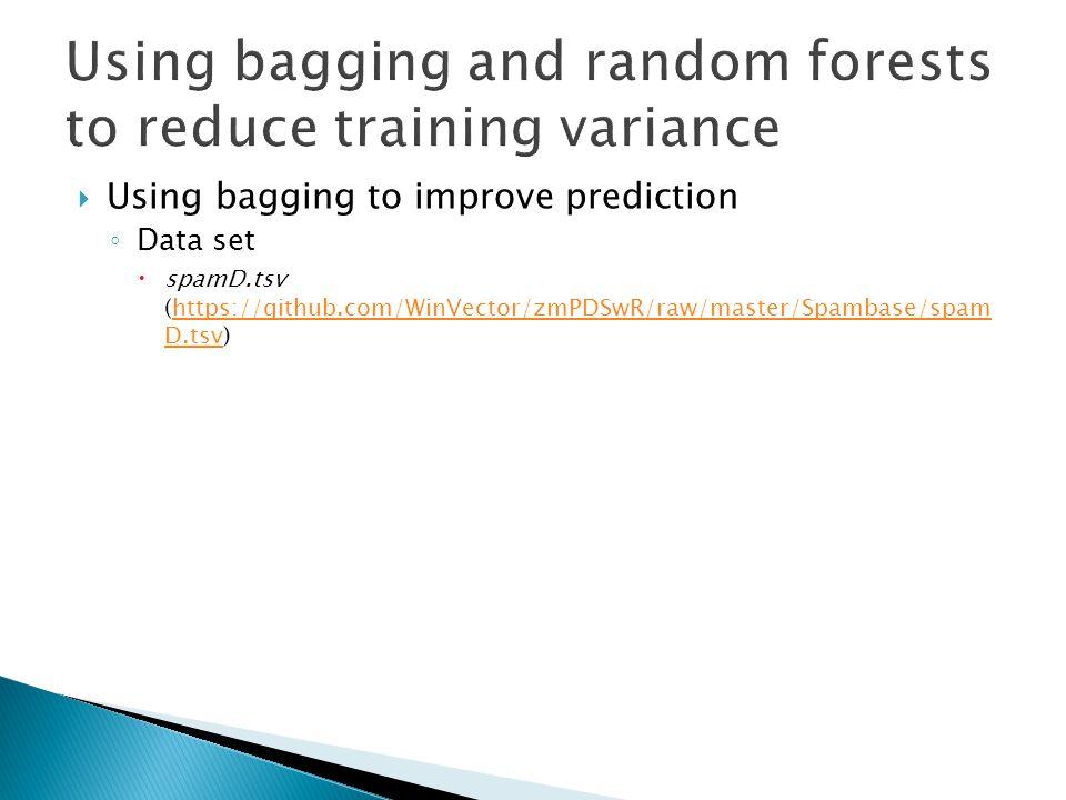  Using bagging to improve prediction ◦ Data set  spamD.tsv (https://github.com/WinVector/zmPDSwR/raw/master/Spambase/spam D.tsv)https://github.com/W