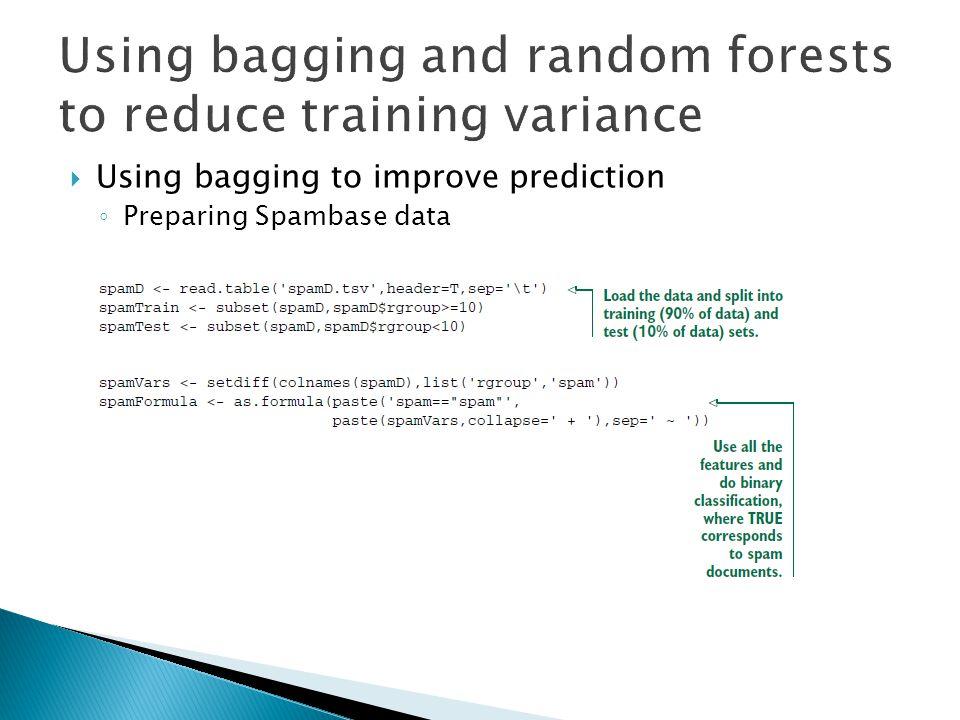  Using bagging to improve prediction ◦ Preparing Spambase data