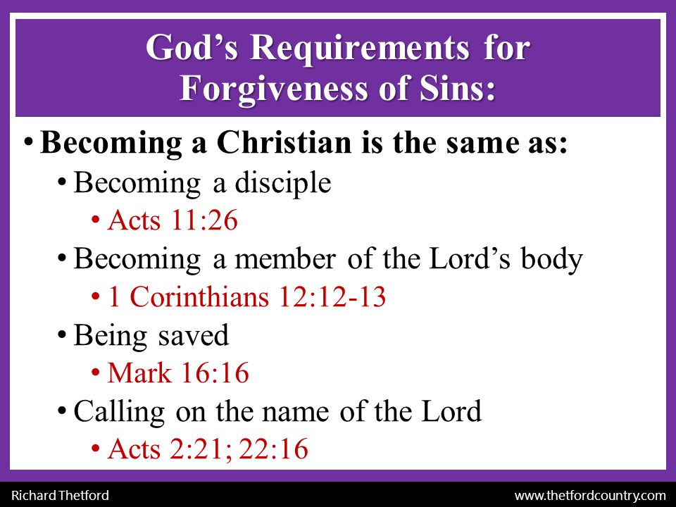 Richard Thetford www.thetfordcountry.com God's Requirements for Forgiveness of Sins: Becoming a Christian is the same as: Becoming a disciple Acts 11: