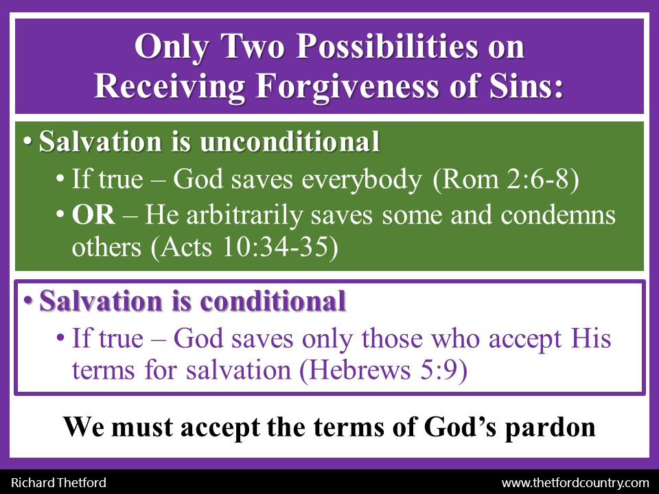 Richard Thetford www.thetfordcountry.com Only Two Possibilities on Receiving Forgiveness of Sins: Salvation is unconditionalSalvation is unconditional