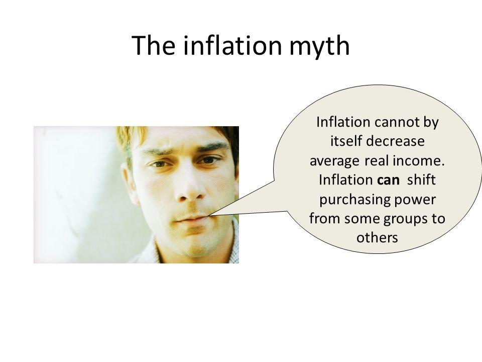 The inflation myth Inflation cannot by itself decrease average real income.
