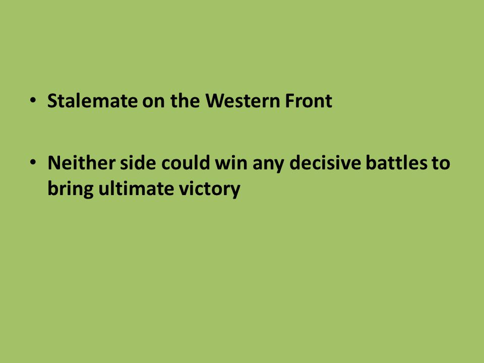 Stalemate on the Western Front Neither side could win any decisive battles to bring ultimate victory