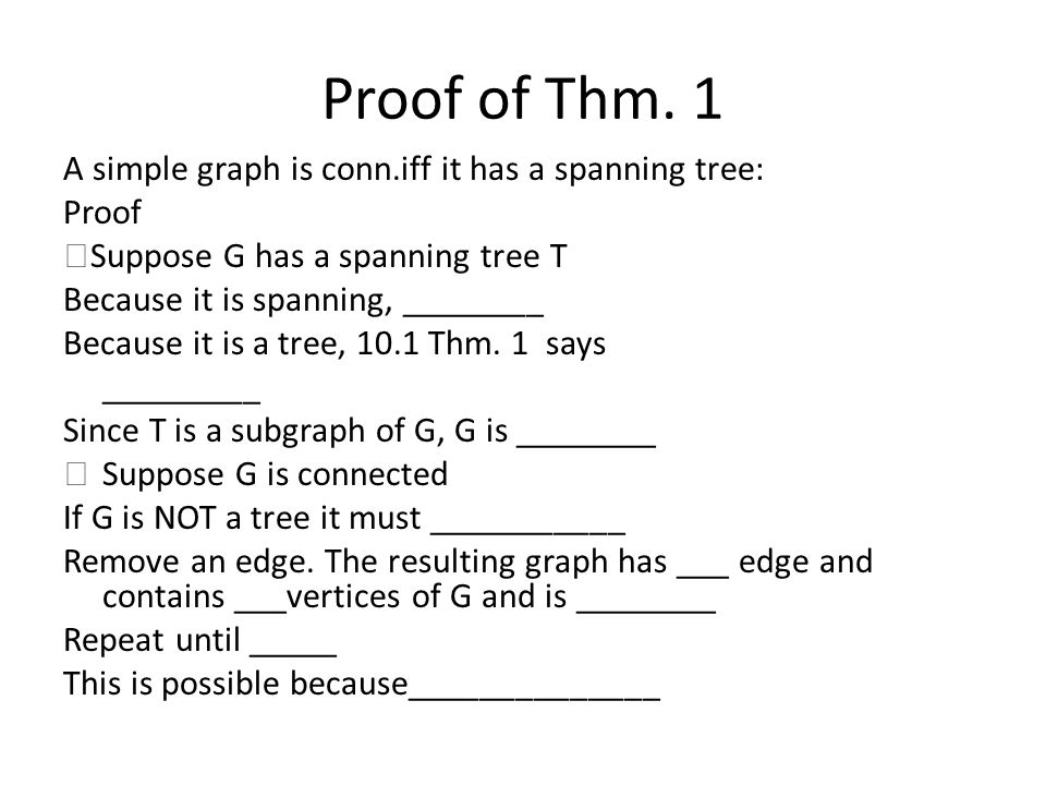 Proof of Thm. 1 A simple graph is conn.iff it has a spanning tree: Proof  Suppose G has a spanning tree T Because it is spanning, ________ Because it