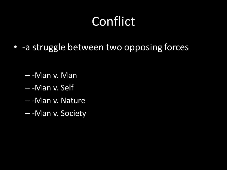 Conflict -a struggle between two opposing forces – -Man v.