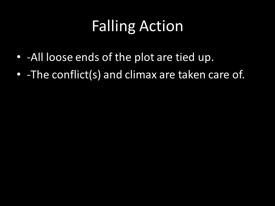 Falling Action -All loose ends of the plot are tied up.