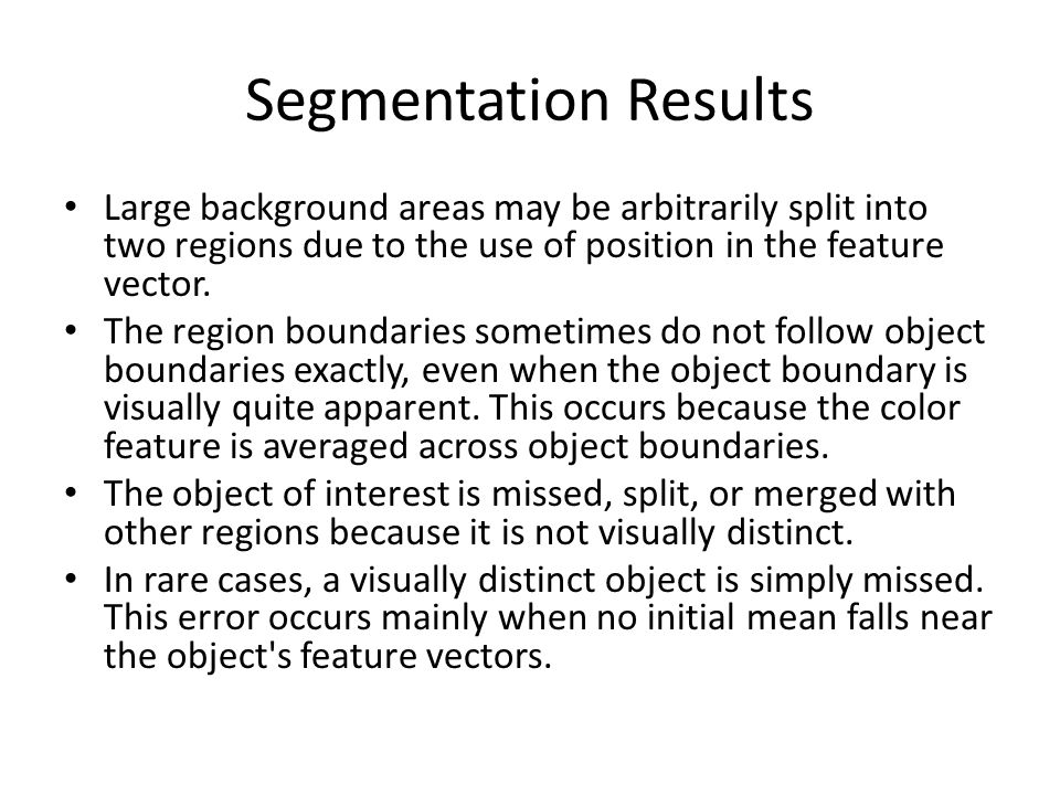 Segmentation Results Large background areas may be arbitrarily split into two regions due to the use of position in the feature vector. The region bou