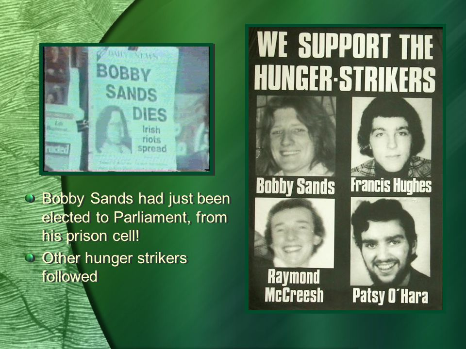 Bobby Sands had just been elected to Parliament, from his prison cell.