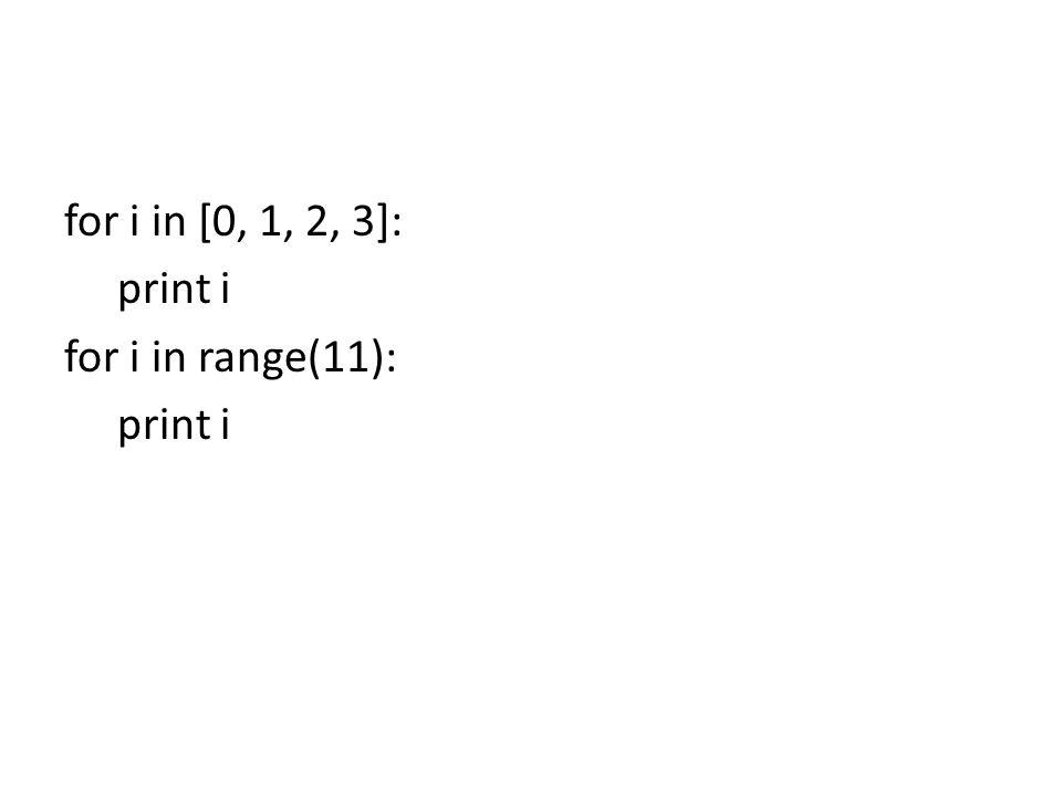 for i in [0, 1, 2, 3]: print i for i in range(11): print i
