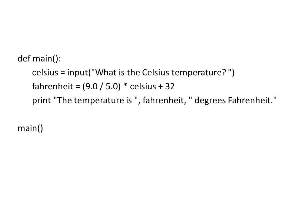 def main(): celsius = input( What is the Celsius temperature.