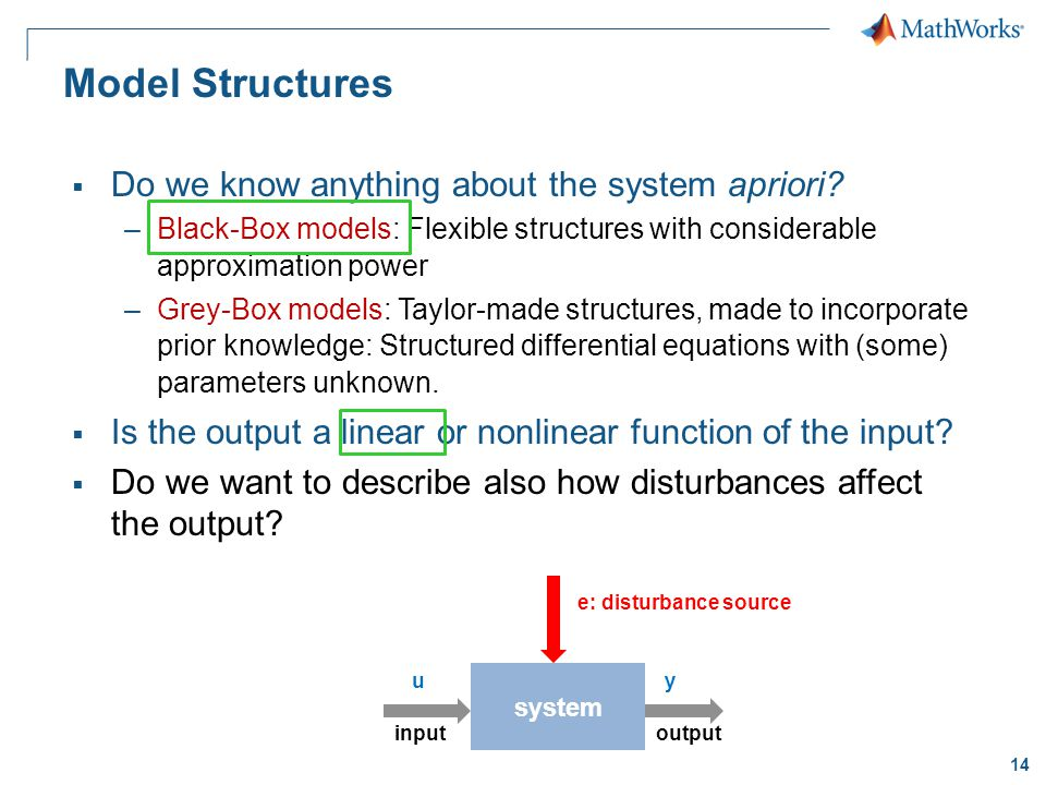14 Model Structures  Do we know anything about the system apriori.