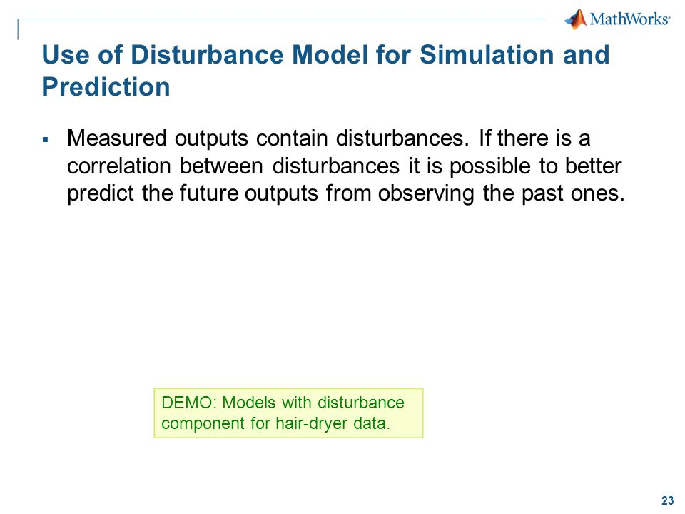 23 Use of Disturbance Model for Simulation and Prediction  Measured outputs contain disturbances.