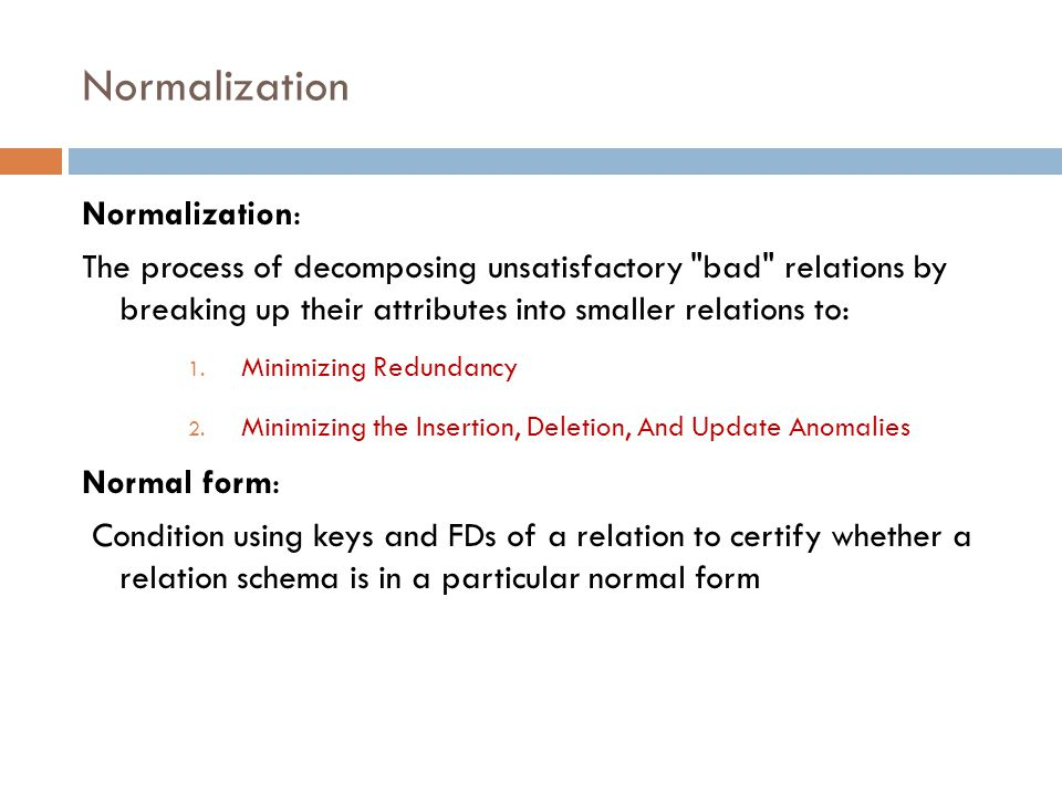 Normalization Normalization: The process of decomposing unsatisfactory