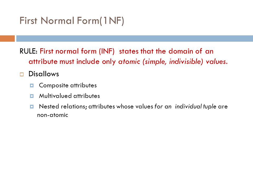 First Normal Form(1NF) RULE: First normal form (INF) states that the domain of an attribute must include only atomic (simple, indivisible) values.  D