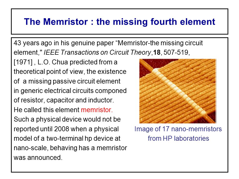 The Memristor : the missing fourth element In 1971, L.O.