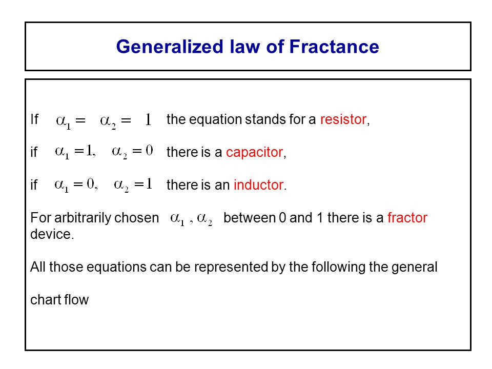 Generalized law of Fractance If the equation stands for a resistor, if there is a capacitor, if there is an inductor. For arbitrarily chosen between 0