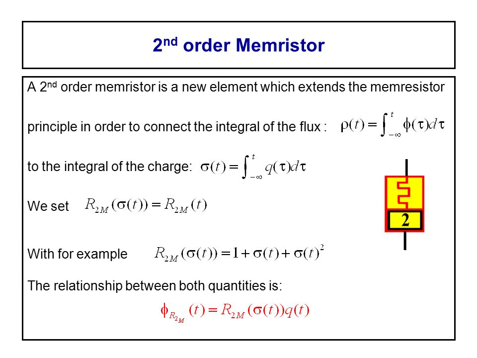 2 nd order Memristor A 2 nd order memristor is a new element which extends the memresistor principle in order to connect the integral of the flux : to