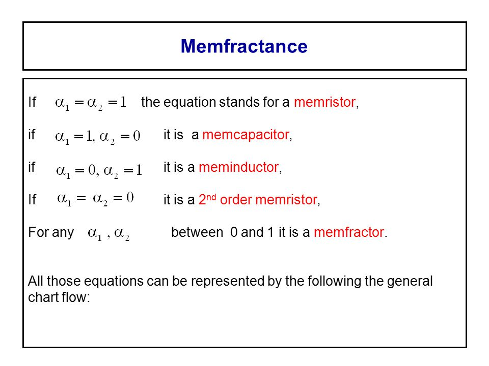 Memfractance If the equation stands for a memristor, if it is a memcapacitor, if it is a meminductor, If it is a 2 nd order memristor, For any between 0 and 1 it is a memfractor.
