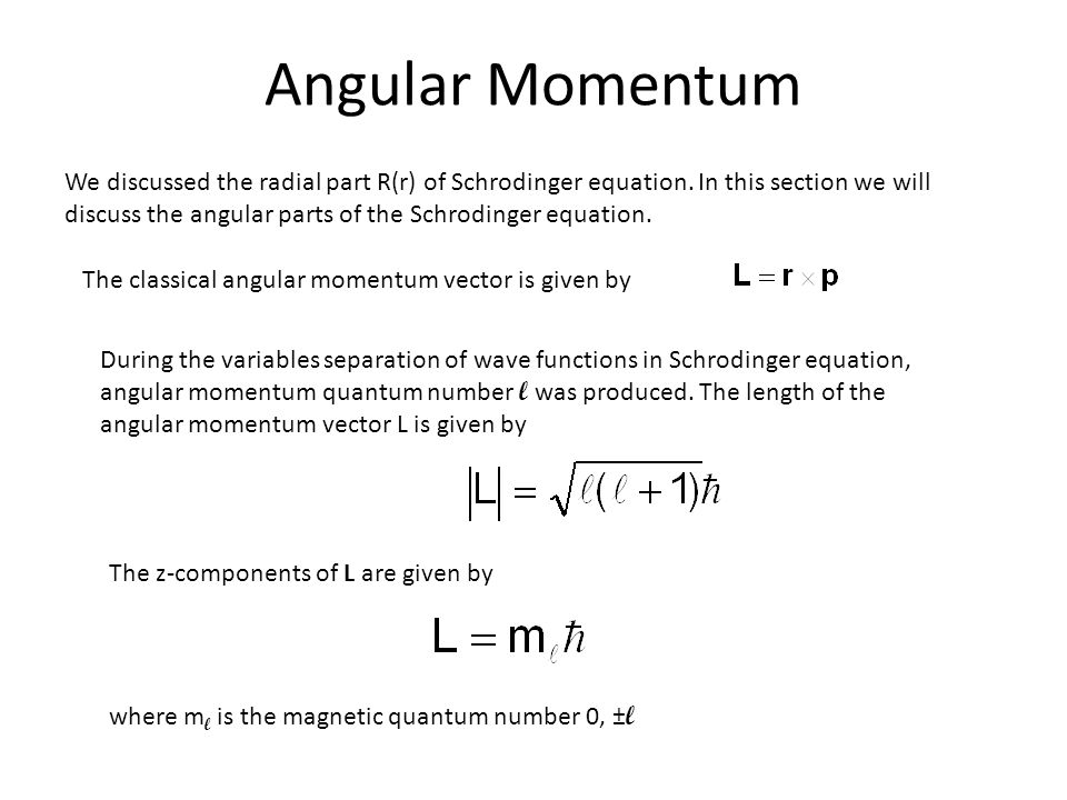 Angular Momentum We discussed the radial part R(r) of Schrodinger equation.