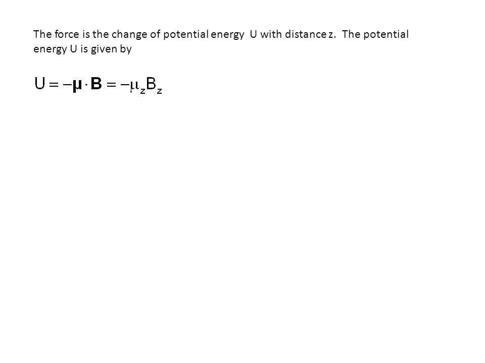 The force is the change of potential energy U with distance z. The potential energy U is given by