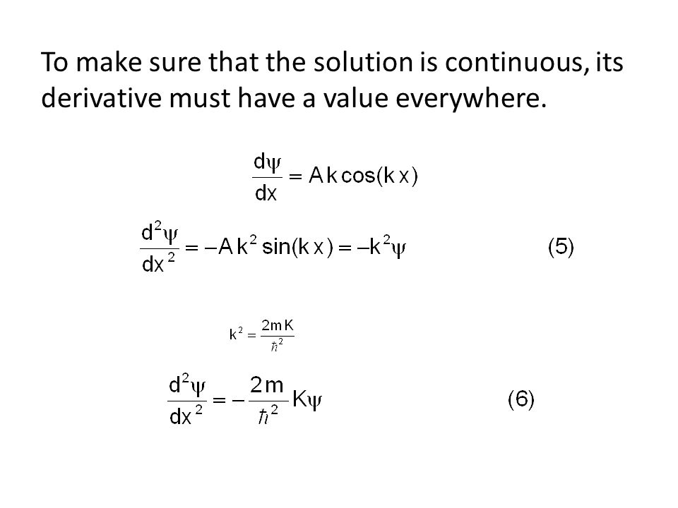 To make sure that the solution is continuous, its derivative must have a value everywhere.
