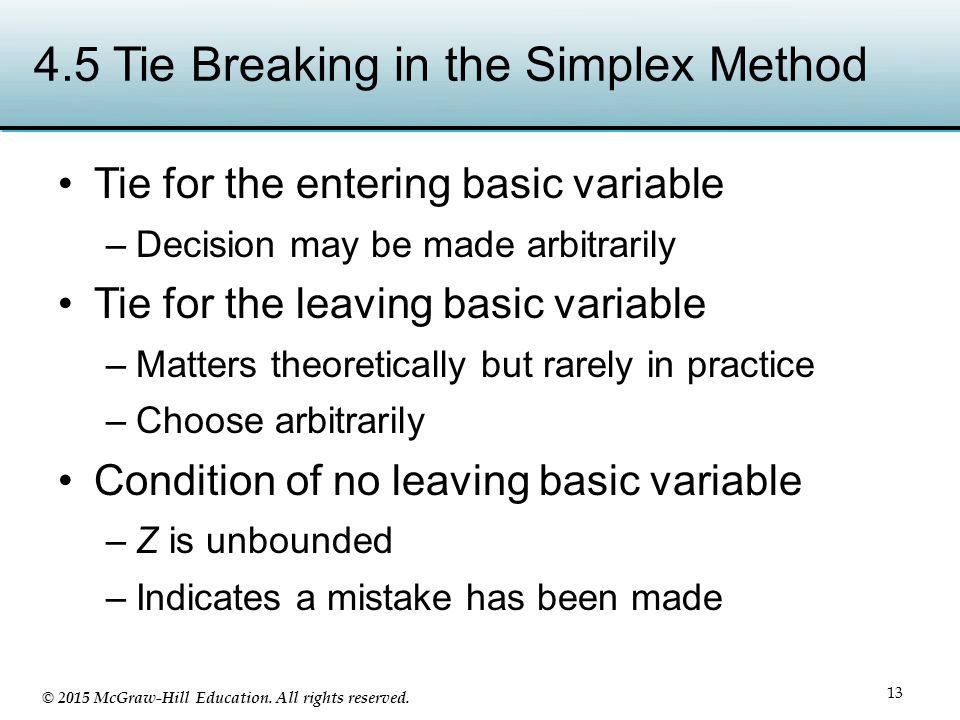 © 2015 McGraw-Hill Education. All rights reserved. 4.5 Tie Breaking in the Simplex Method Tie for the entering basic variable –Decision may be made ar