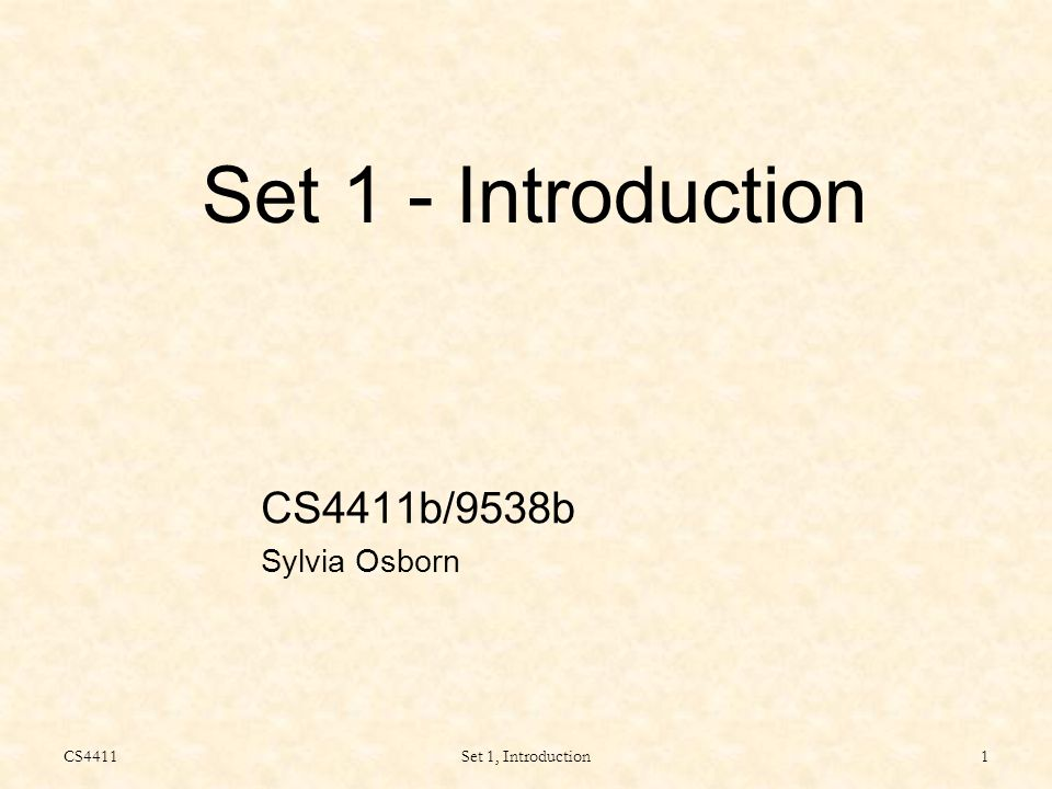 CS4411Set 1, Introduction1 Set 1 - Introduction CS4411b/9538b Sylvia Osborn