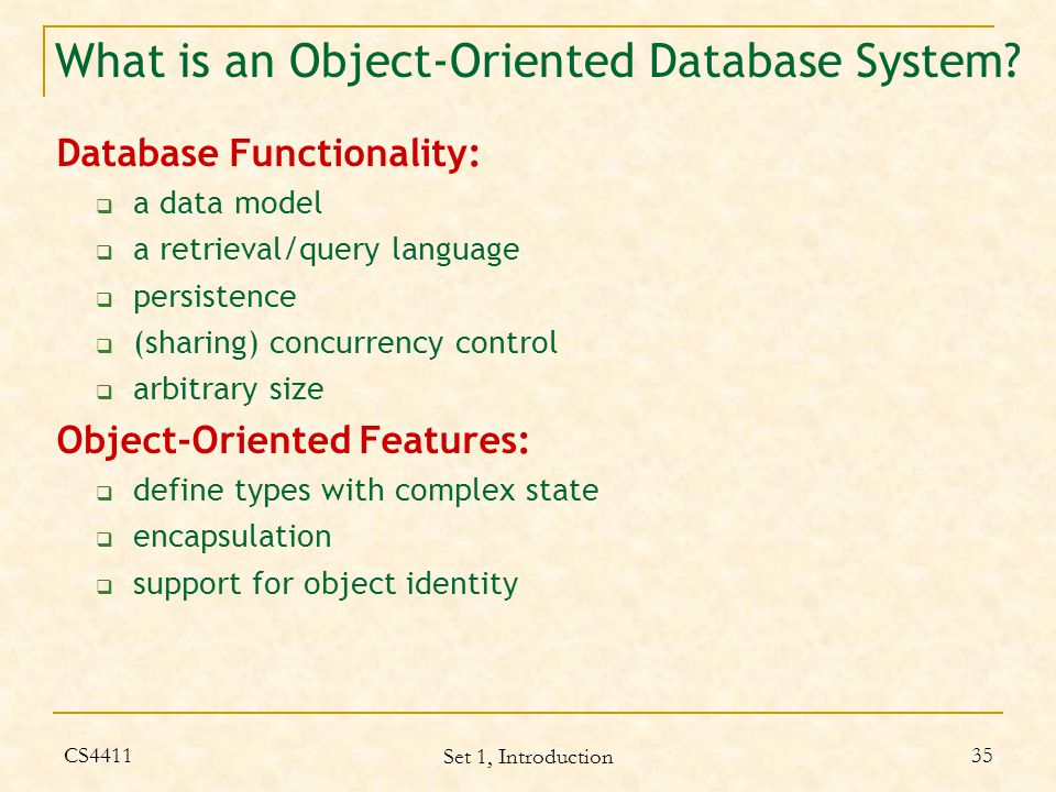 CS4411 Set 1, Introduction 35 What is an Object-Oriented Database System.