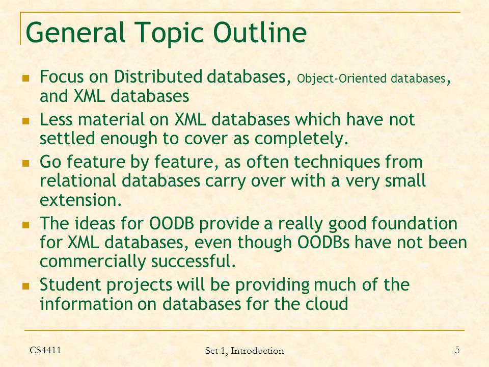 CS4411 Set 1, Introduction 16 Other Relational Query Languages Relational Calculus – based on first order predicate calculus; have domain calculus and tuple calculus SQL: Structured Query Language Select A, B, C From R, S Where predicate equivalent to: π A,B,C ( σ predicate (R x S)) SQL is the industry standard query language for relational databases can nest Select-From-Where in the predicate, and now in the From clause.