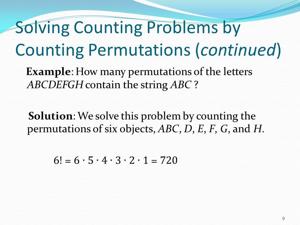 Solving Counting Problems by Counting Permutations (continued) Example: How many permutations of the letters ABCDEFGH contain the string ABC ? Solutio