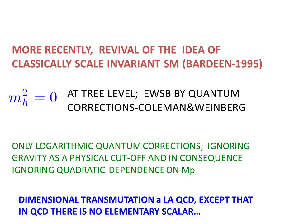 MORE RECENTLY, REVIVAL OF THE IDEA OF CLASSICALLY SCALE INVARIANT SM (BARDEEN-1995) AT TREE LEVEL; EWSB BY QUANTUM CORRECTIONS-COLEMAN&WEINBERG ONLY L