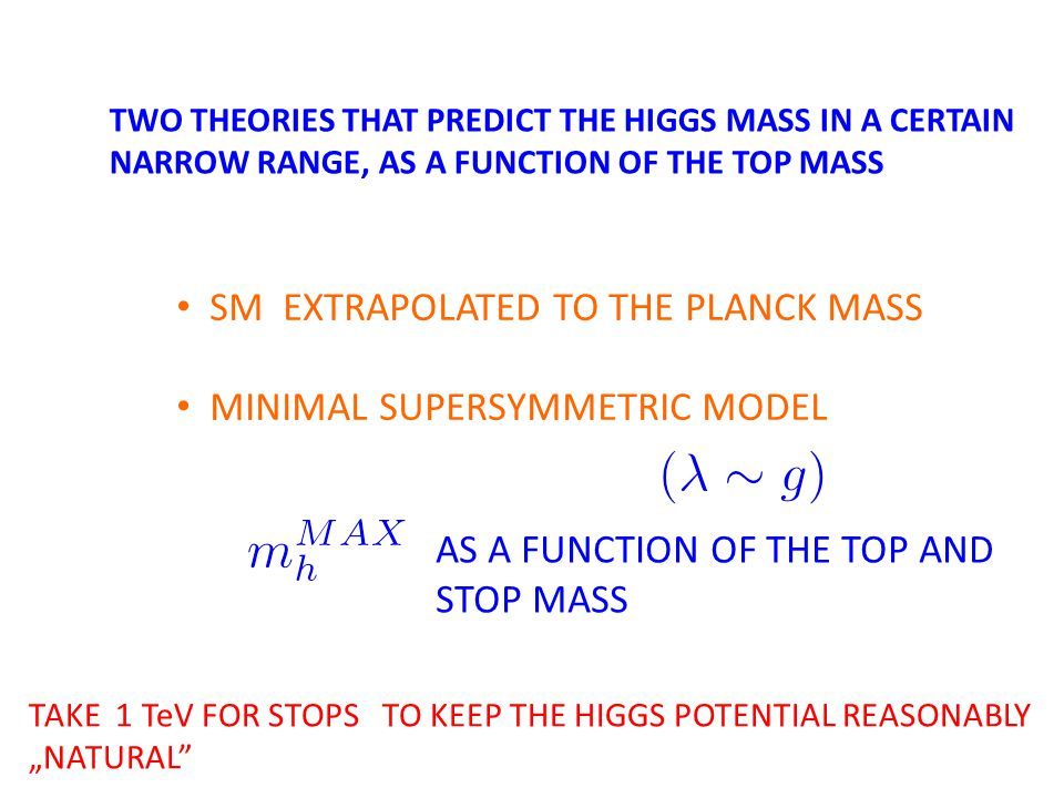 TWO THEORIES THAT PREDICT THE HIGGS MASS IN A CERTAIN NARROW RANGE, AS A FUNCTION OF THE TOP MASS SM EXTRAPOLATED TO THE PLANCK MASS MINIMAL SUPERSYMM