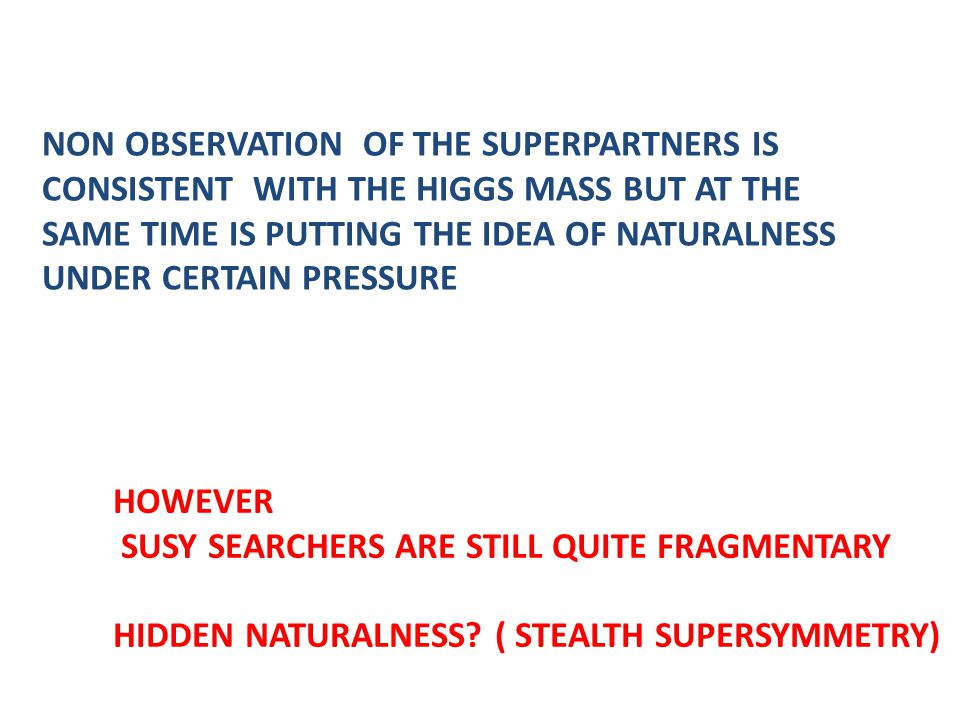 NON OBSERVATION OF THE SUPERPARTNERS IS CONSISTENT WITH THE HIGGS MASS BUT AT THE SAME TIME IS PUTTING THE IDEA OF NATURALNESS UNDER CERTAIN PRESSURE