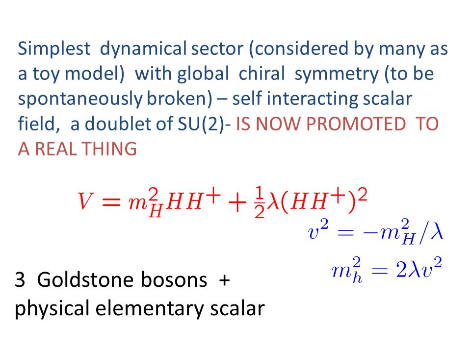 Simplest dynamical sector (considered by many as a toy model) with global chiral symmetry (to be spontaneously broken) – self interacting scalar field