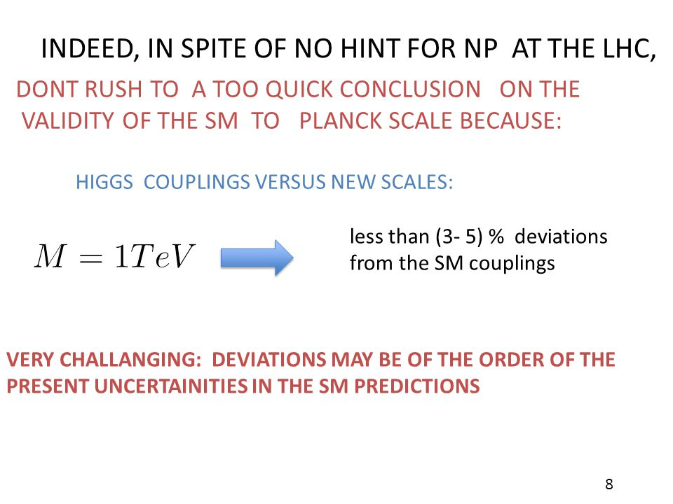 less than (3- 5) % deviations from the SM couplings VERY CHALLANGING: DEVIATIONS MAY BE OF THE ORDER OF THE PRESENT UNCERTAINITIES IN THE SM PREDICTIO