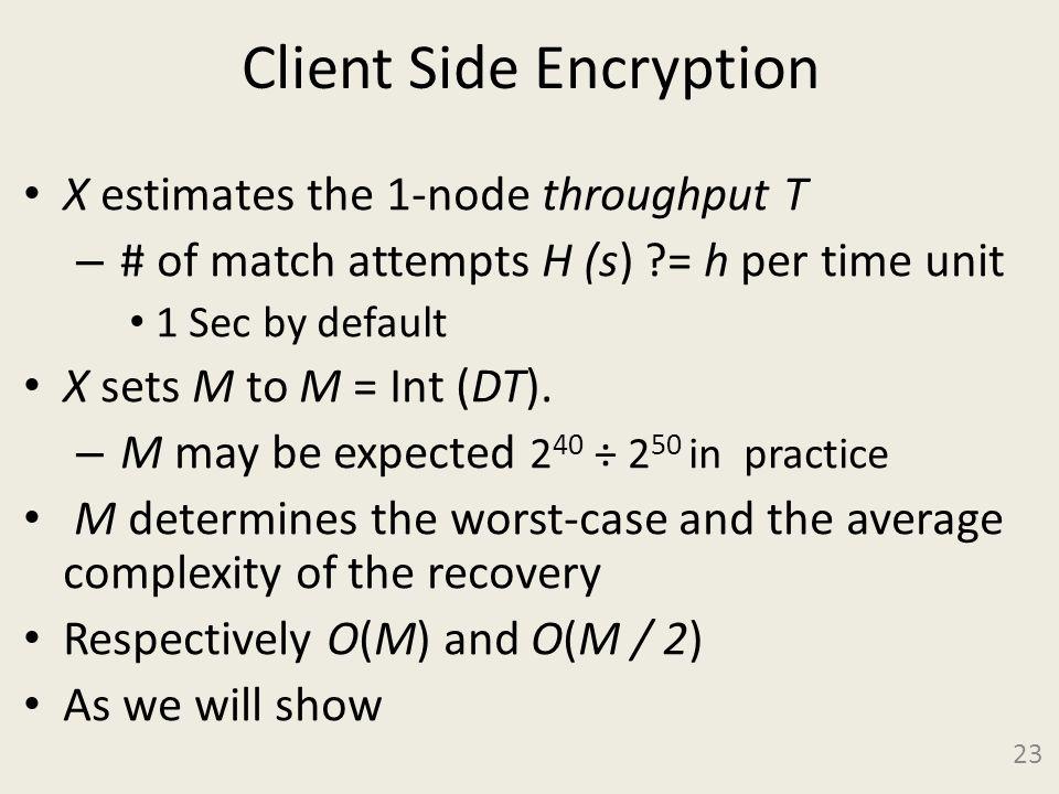Client Side Encryption X estimates the 1-node throughput T – # of match attempts H (s) ?= h per time unit 1 Sec by default X sets M to M = Int (DT). –