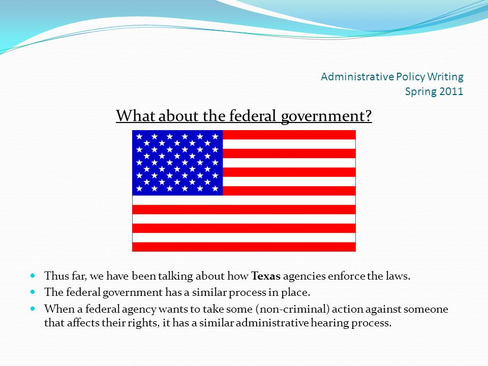 Administrative Policy Writing Spring 2011 What about the federal government.