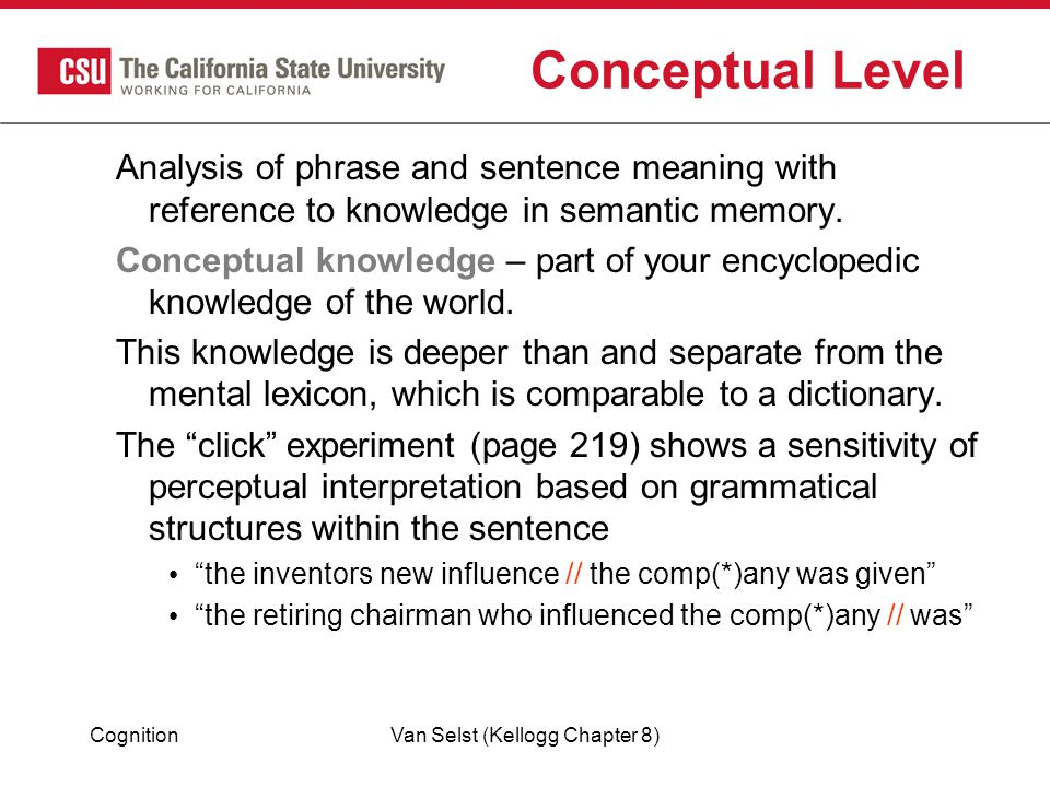 CognitionVan Selst (Kellogg Chapter 8) Conceptual Level Analysis of phrase and sentence meaning with reference to knowledge in semantic memory.