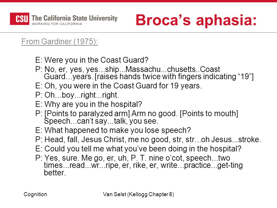CognitionVan Selst (Kellogg Chapter 8) Broca's aphasia: From Gardiner (1975): E: Were you in the Coast Guard.