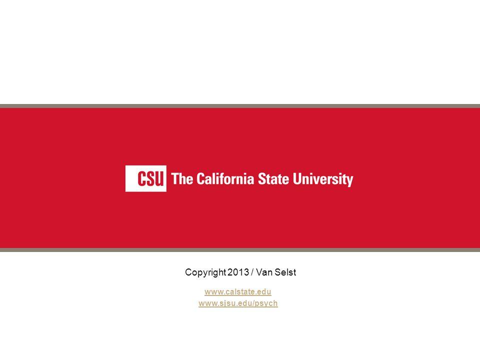 www.calstate.edu www.sjsu.edu/psych Copyright 2013 / Van Selst