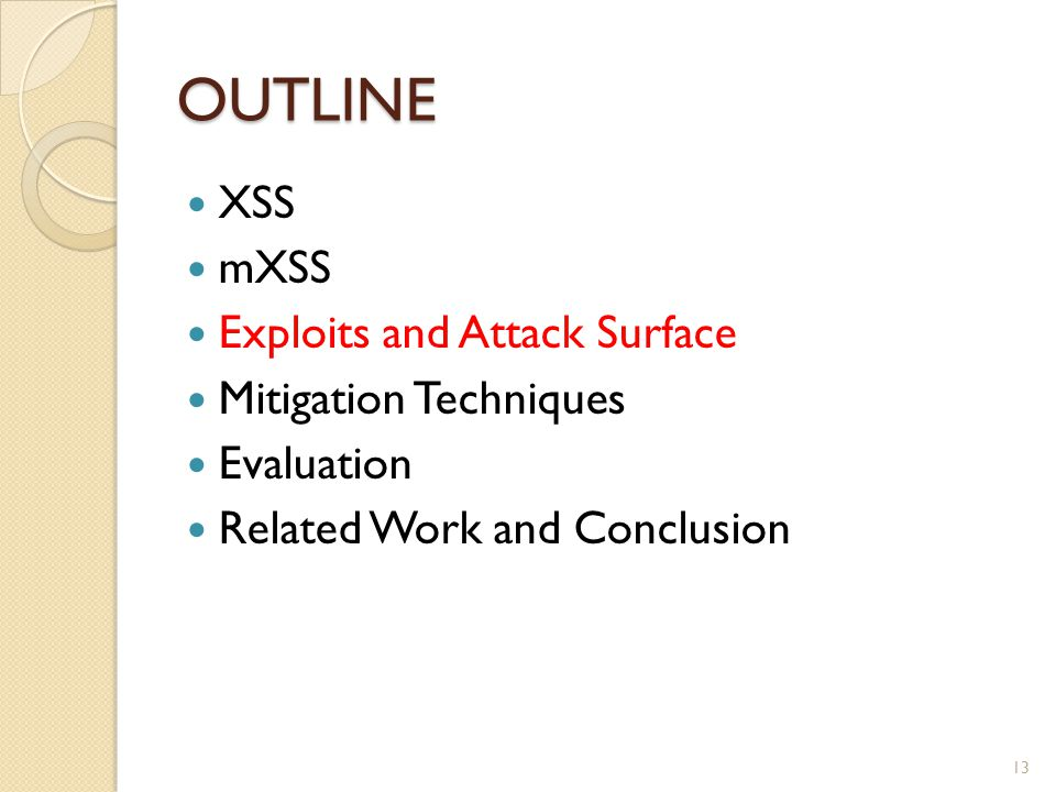 OUTLINE XSS mXSS Exploits and Attack Surface Mitigation Techniques Evaluation Related Work and Conclusion 13