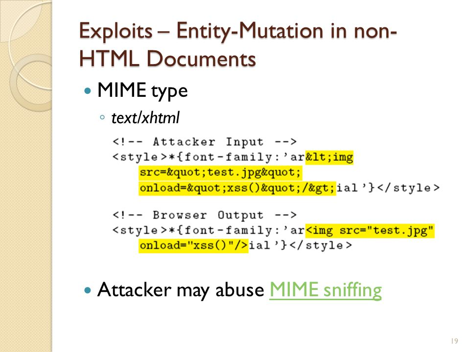 Exploits – Entity-Mutation in non- HTML Documents MIME type ◦ text/xhtml Attacker may abuse MIME sniffingMIME sniffing 19