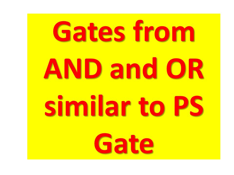 Gates from AND and OR similar to PS Gate