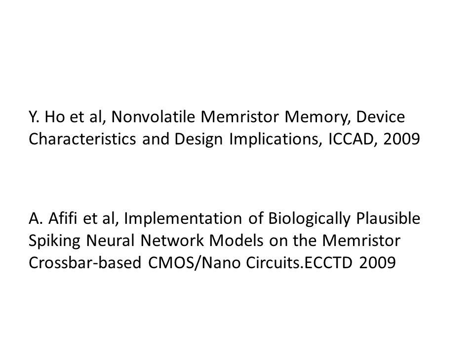 Y. Ho et al, Nonvolatile Memristor Memory, Device Characteristics and Design Implications, ICCAD, 2009 A. Afifi et al, Implementation of Biologically