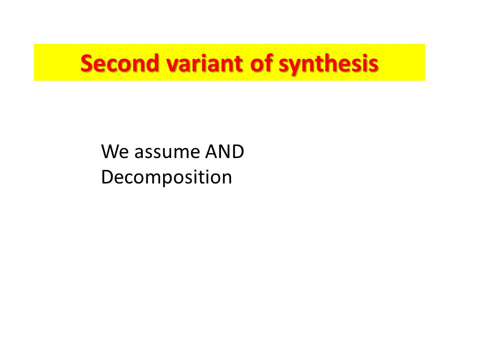 Second variant of synthesis We assume AND Decomposition